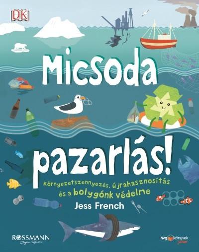 jess-french-micsoda-pazarlas–kornyezetszennyezes-ujrahasznositas-es-a-bolygonk-vedelme-234006